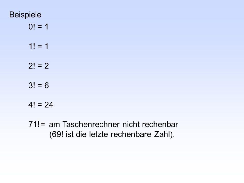 0! = 1 1! = 1 2! = 2 3! = 6 4! = 24 71!= am Taschenrechner nicht rechenbar (69! ist die letzte rechenbare Zahl). Beispiele