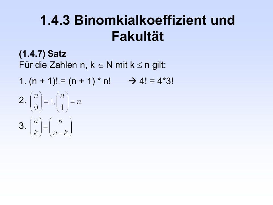 1.4.3 Binomkialkoeffizient und Fakultät (1.4.7) Satz Für die Zahlen n, k  N mit k  n gilt: 1. (n + 1)! = (n + 1) * n!  4! = 4*3! 2. 3.