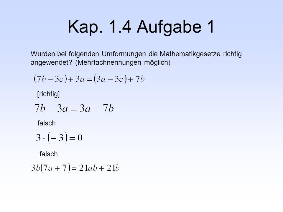 Kap. 1.4 Aufgabe 1 Wurden bei folgenden Umformungen die Mathematikgesetze richtig angewendet? (Mehrfachnennungen möglich) [richtig] falsch