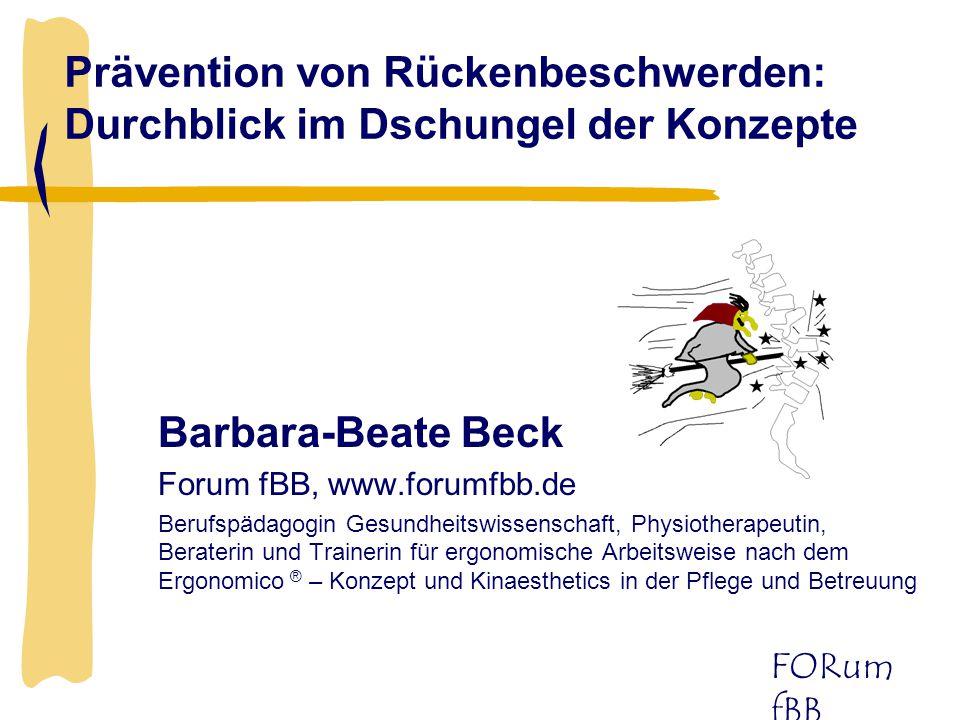 FORum fBB Prävention von Rückenbeschwerden: Durchblick im Dschungel der Konzepte Barbara-Beate Beck Forum fBB, www.forumfbb.de Berufspädagogin Gesundh