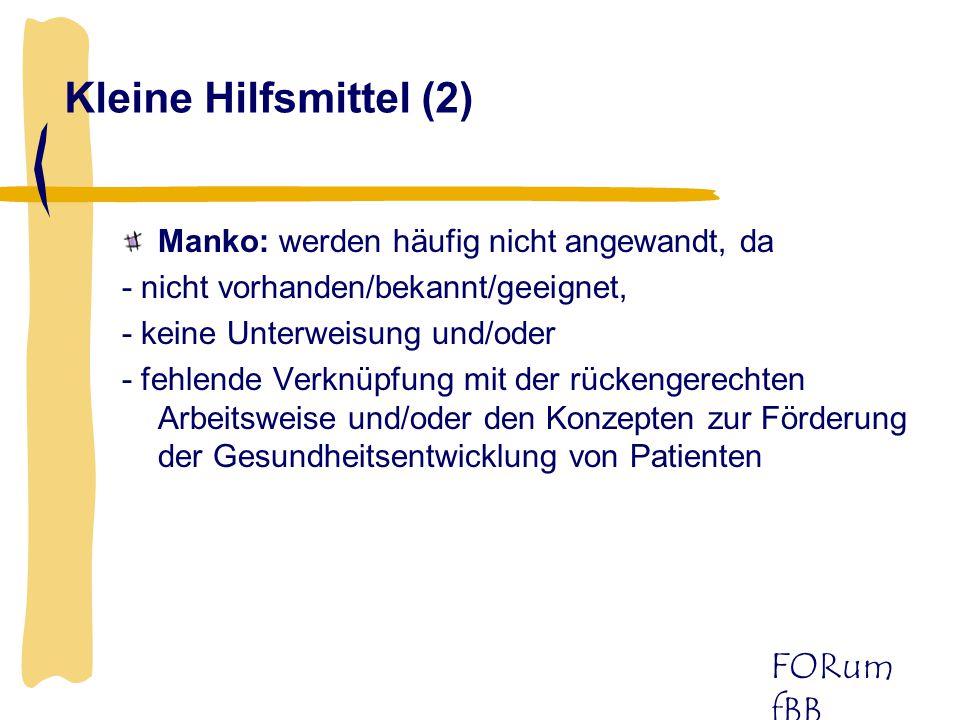 FORum fBB Kleine Hilfsmittel (2) Manko: werden häufig nicht angewandt, da - nicht vorhanden/bekannt/geeignet, - keine Unterweisung und/oder - fehlende