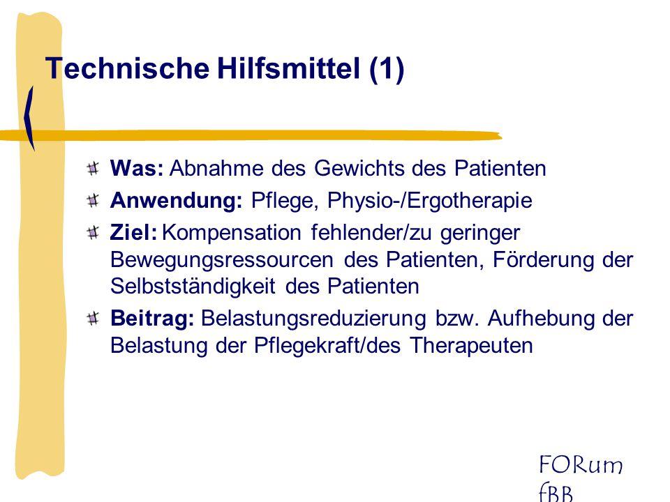 FORum fBB Technische Hilfsmittel (1) Was: Abnahme des Gewichts des Patienten Anwendung: Pflege, Physio-/Ergotherapie Ziel: Kompensation fehlender/zu g