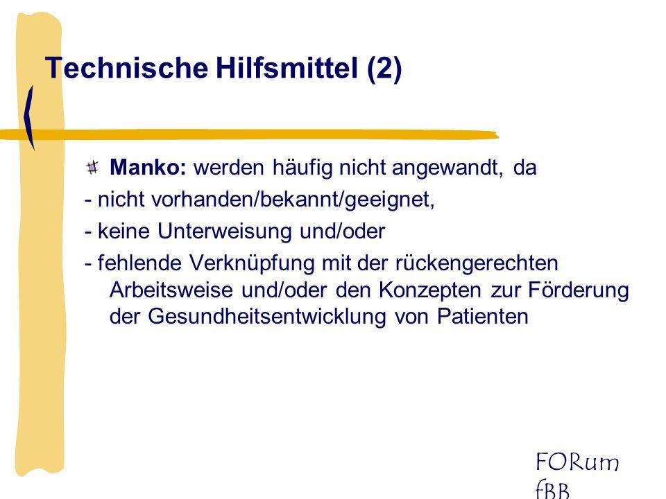 FORum fBB Technische Hilfsmittel (2) Manko: werden häufig nicht angewandt, da - nicht vorhanden/bekannt/geeignet, - keine Unterweisung und/oder - fehl