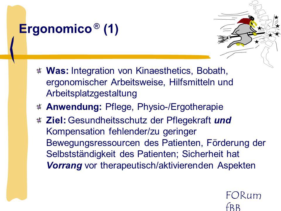 FORum fBB Ergonomico ® (1) Was: Integration von Kinaesthetics, Bobath, ergonomischer Arbeitsweise, Hilfsmitteln und Arbeitsplatzgestaltung Anwendung: