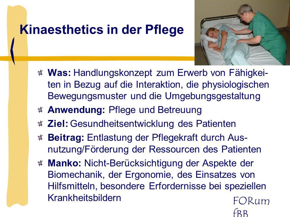 FORum fBB Kinaesthetics in der Pflege Was: Handlungskonzept zum Erwerb von Fähigkei- ten in Bezug auf die Interaktion, die physiologischen Bewegungsmu