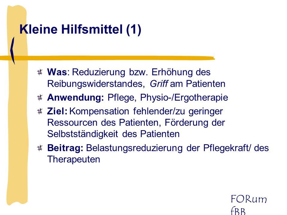 FORum fBB Kleine Hilfsmittel (1) Was: Reduzierung bzw. Erhöhung des Reibungswiderstandes, Griff am Patienten Anwendung: Pflege, Physio-/Ergotherapie Z