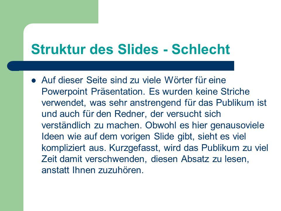 Struktur des Slides – Gut 1-2 Slides pro Minute in der Präsentation Mit Strichen schreiben, keine ganzen Sätze 4-5 Ideen pro Slide Nicht zu viele Wört