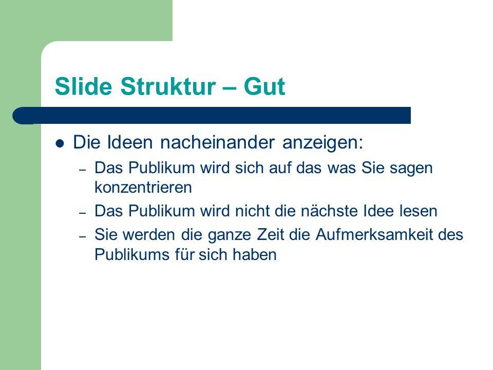 Struktur des Slides - Schlecht Auf dieser Seite sind zu viele Wörter für eine Powerpoint Präsentation. Es wurden keine Striche verwendet, was sehr ans