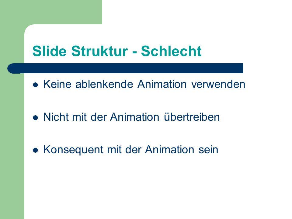 Slide Struktur - Schlecht Keine ablenkende Animation verwenden Nicht mit der Animation übertreiben Konsequent mit der Animation sein