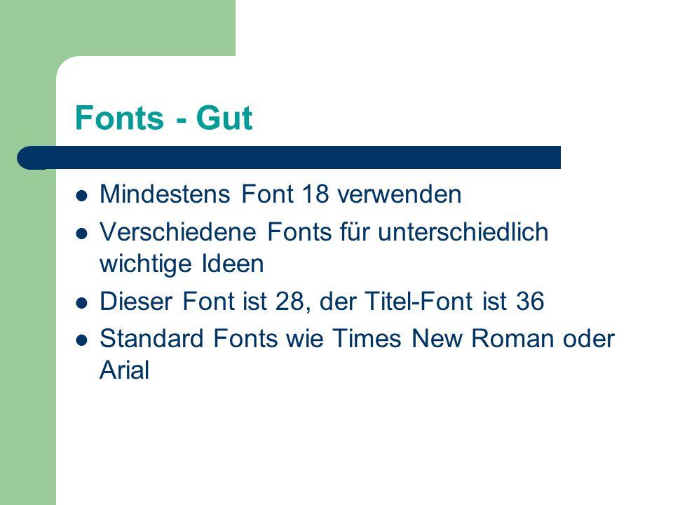 Fonts - Gut Mindestens Font 18 verwenden Verschiedene Fonts für unterschiedlich wichtige Ideen Dieser Font ist 28, der Titel-Font ist 36 Standard Fonts wie Times New Roman oder Arial