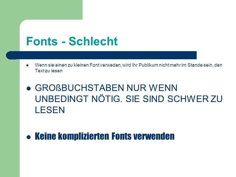 Fonts - Schlecht Wenn sie einen zu kleinen Font verweden, wird Ihr Publikum nicht mehr im Stande sein, den Text zu lesen GROßBUCHSTABEN NUR WENN UNBEDINGT NÖTIG.