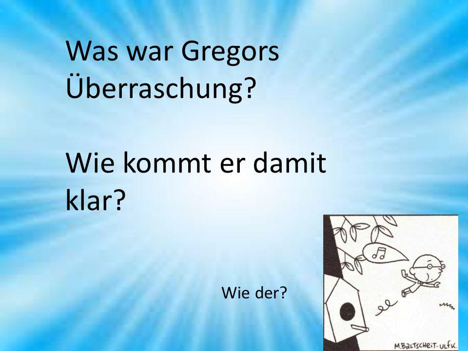Was war Gregors Überraschung Wie kommt er damit klar Wie der