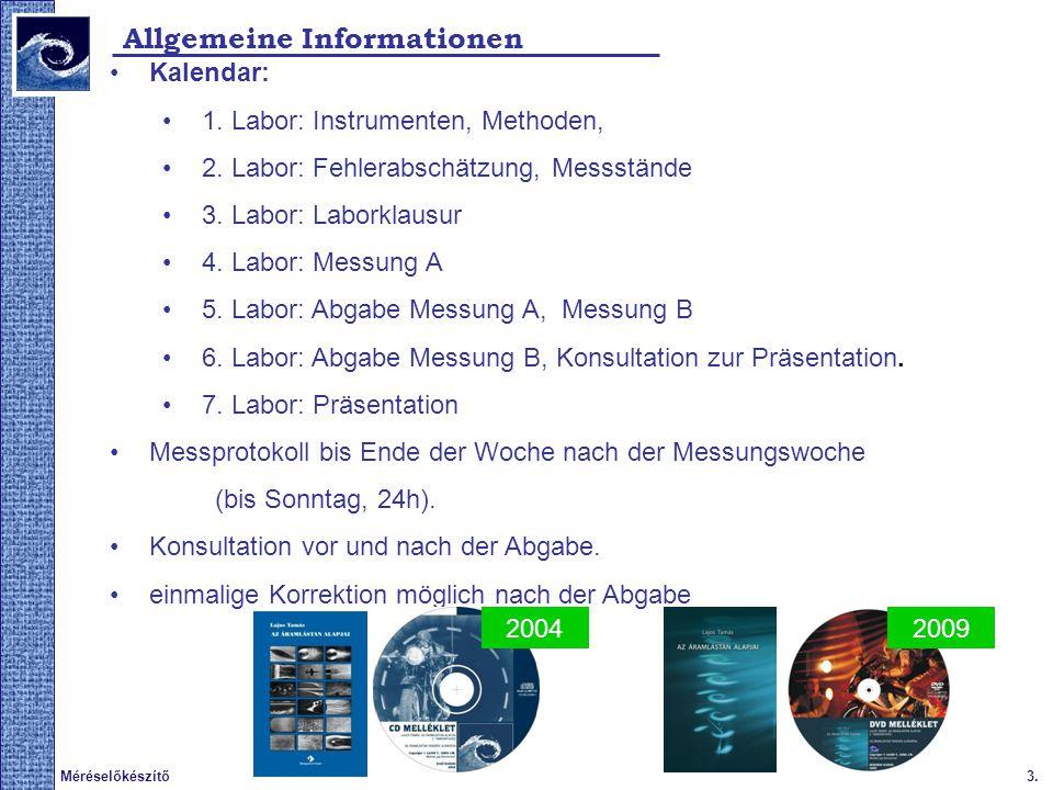 3.Méréselőkészítő Allgemeine Informationen Kalendar: 1. Labor: Instrumenten, Methoden, 2. Labor: Fehlerabschätzung, Messstände 3. Labor: Laborklausur