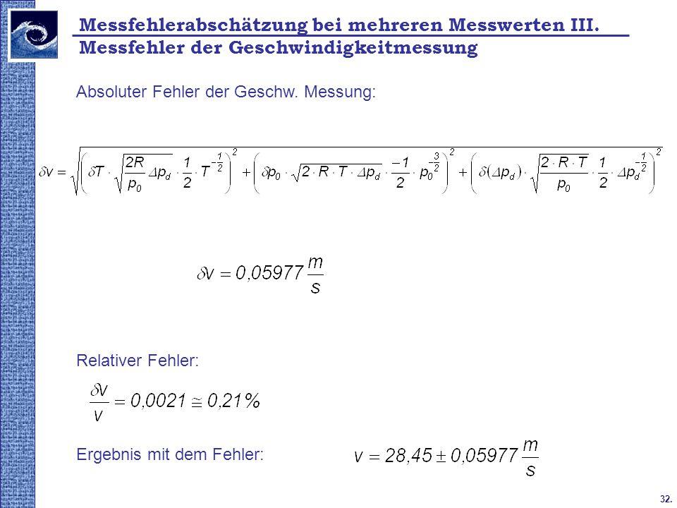 32. 2009. tavasz Absoluter Fehler der Geschw. Messung: Relativer Fehler: Ergebnis mit dem Fehler: Messfehlerabschätzung bei mehreren Messwerten III. M