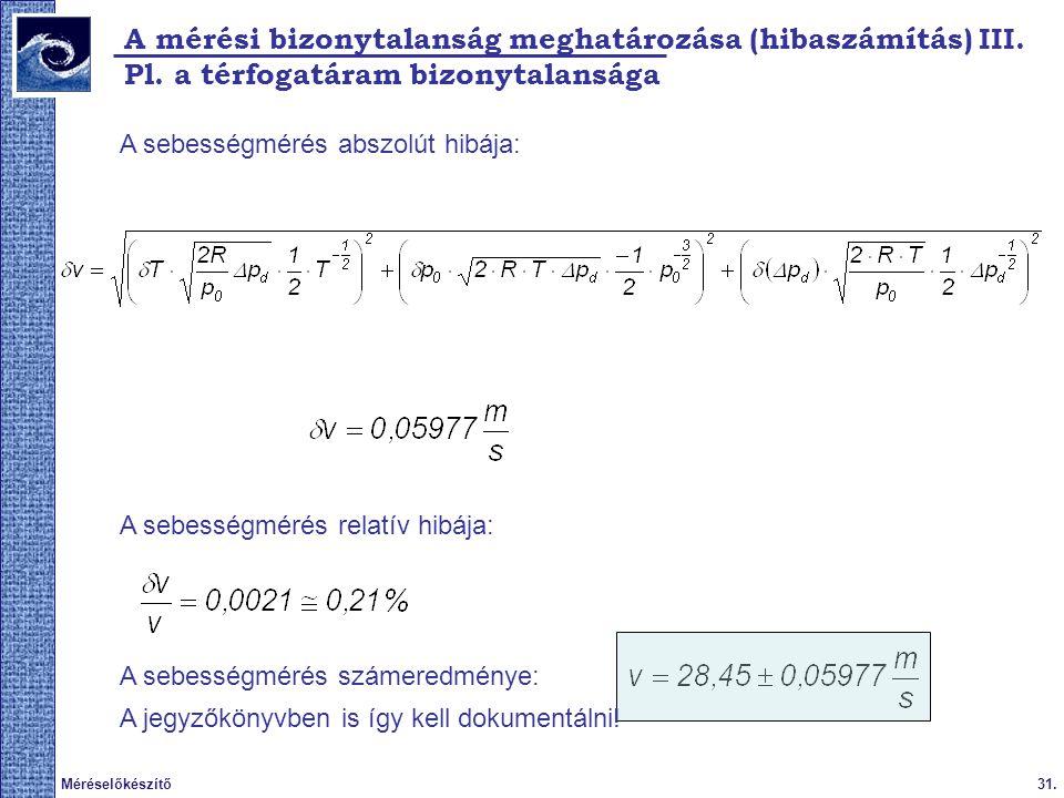 31.Méréselőkészítő 2009. tavasz A mérési bizonytalanság meghatározása (hibaszámítás) III. Pl. a térfogatáram bizonytalansága A sebességmérés abszolút