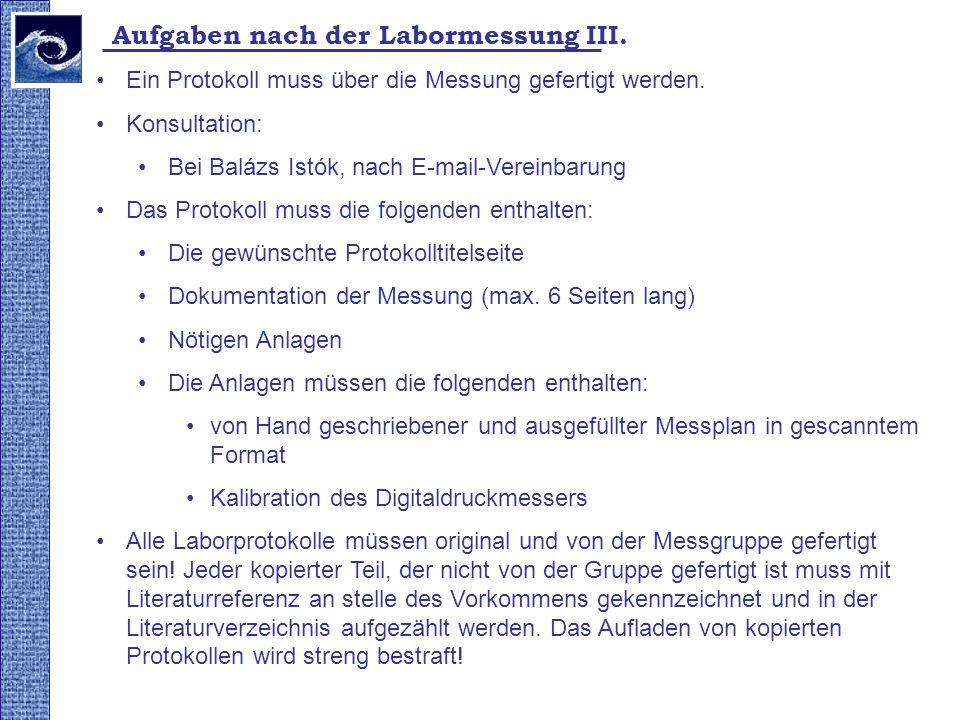 Aufgaben nach der Labormessung III. Ein Protokoll muss über die Messung gefertigt werden. Konsultation: Bei Balázs Istók, nach E-mail-Vereinbarung Das