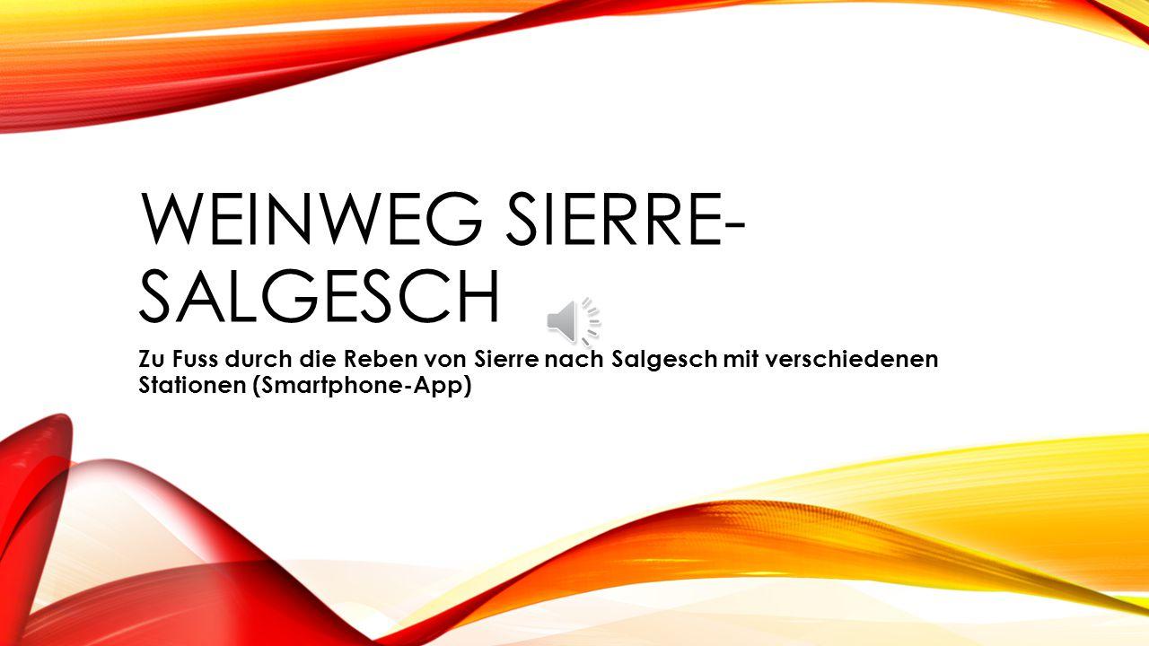 WEINWEG SIERRE- SALGESCH Zu Fuss durch die Reben von Sierre nach Salgesch mit verschiedenen Stationen (Smartphone-App)