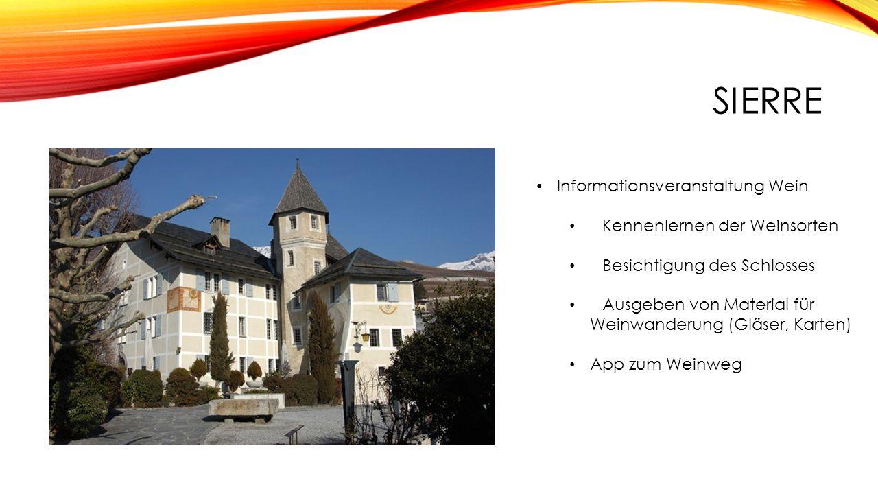 SIERRE Informationsveranstaltung Wein Kennenlernen der Weinsorten Besichtigung des Schlosses Ausgeben von Material für Weinwanderung (Gläser, Karten) App zum Weinweg