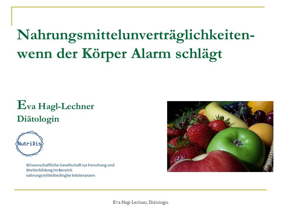 Nahrungsmittelunverträglichkeiten- wenn der Körper Alarm schlägt E va Hagl-Lechner Diätologin Eva Hagl-Lechner, Diätologin Wissenschaftliche Gesellsch