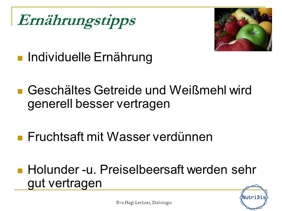 Eva Hagl-Lechner, Diätologin Ernährungstipps Individuelle Ernährung Geschältes Getreide und Weißmehl wird generell besser vertragen Fruchtsaft mit Was