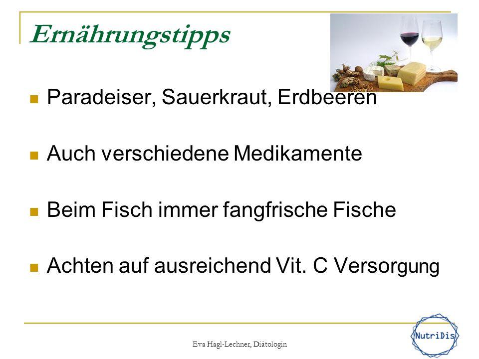 Ernährungstipps Paradeiser, Sauerkraut, Erdbeeren Auch verschiedene Medikamente Beim Fisch immer fangfrische Fische Achten auf ausreichend Vit. C Vers