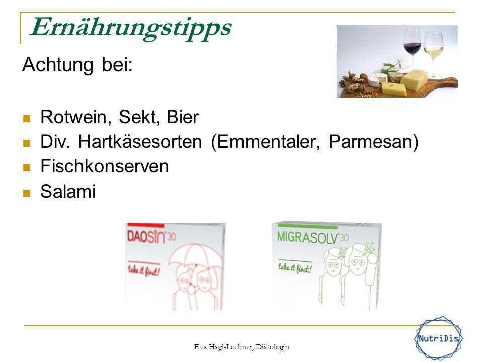 Ernährungstipps Achtung bei: Rotwein, Sekt, Bier Div. Hartkäsesorten (Emmentaler, Parmesan) Fischkonserven Salami