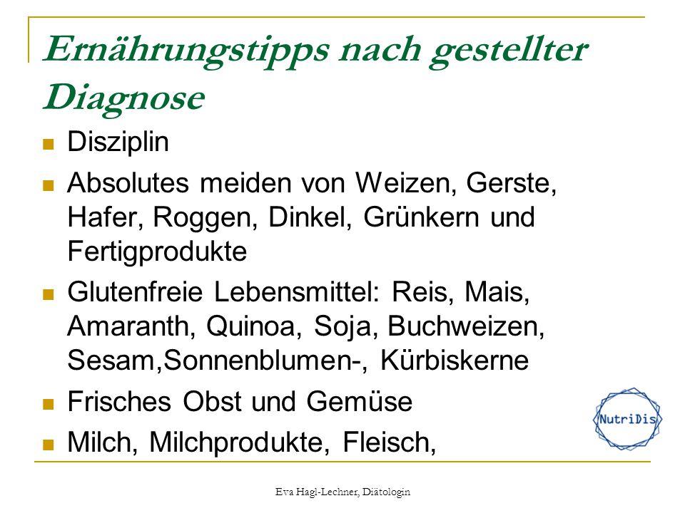 Ernährungstipps nach gestellter Diagnose Disziplin Absolutes meiden von Weizen, Gerste, Hafer, Roggen, Dinkel, Grünkern und Fertigprodukte Glutenfreie