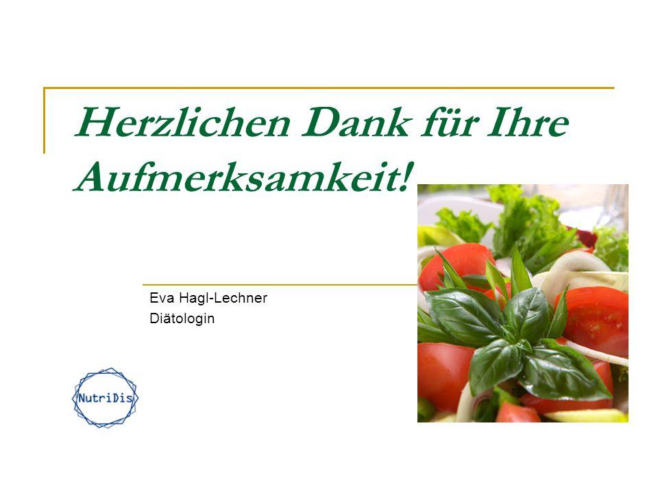 Herzlichen Dank für Ihre Aufmerksamkeit! Eva Hagl-Lechner Diätologin