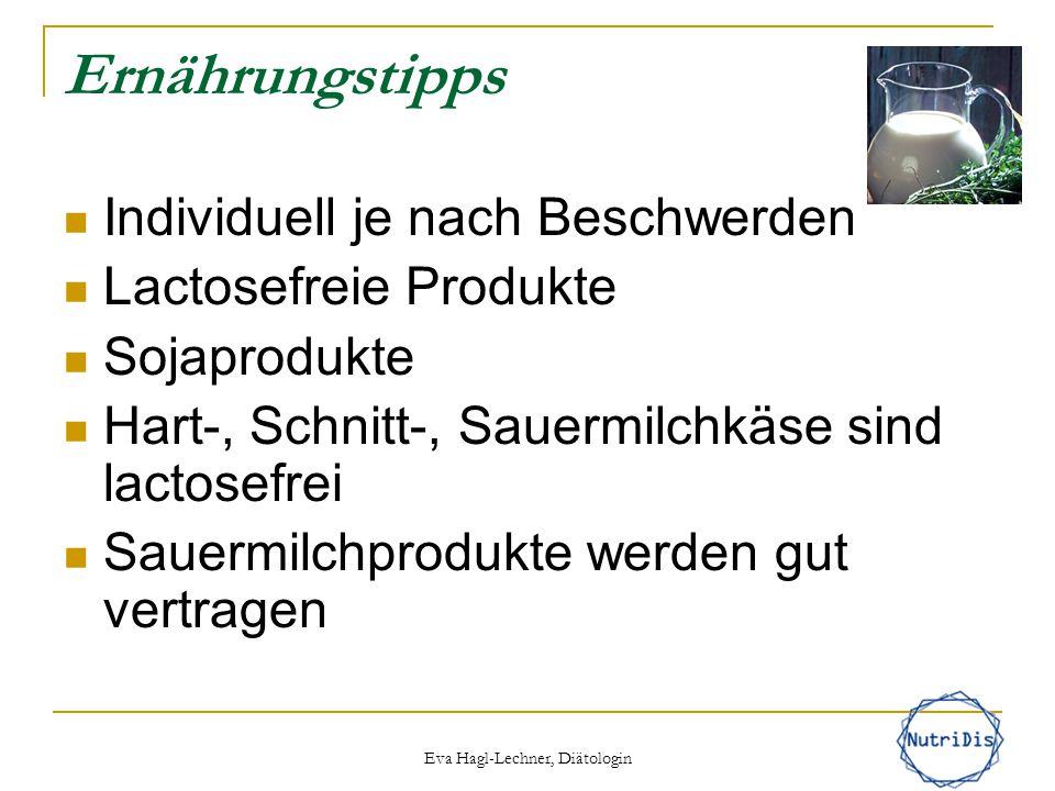 Eva Hagl-Lechner, Diätologin Ernährungstipps Individuell je nach Beschwerden Lactosefreie Produkte Sojaprodukte Hart-, Schnitt-, Sauermilchkäse sind l