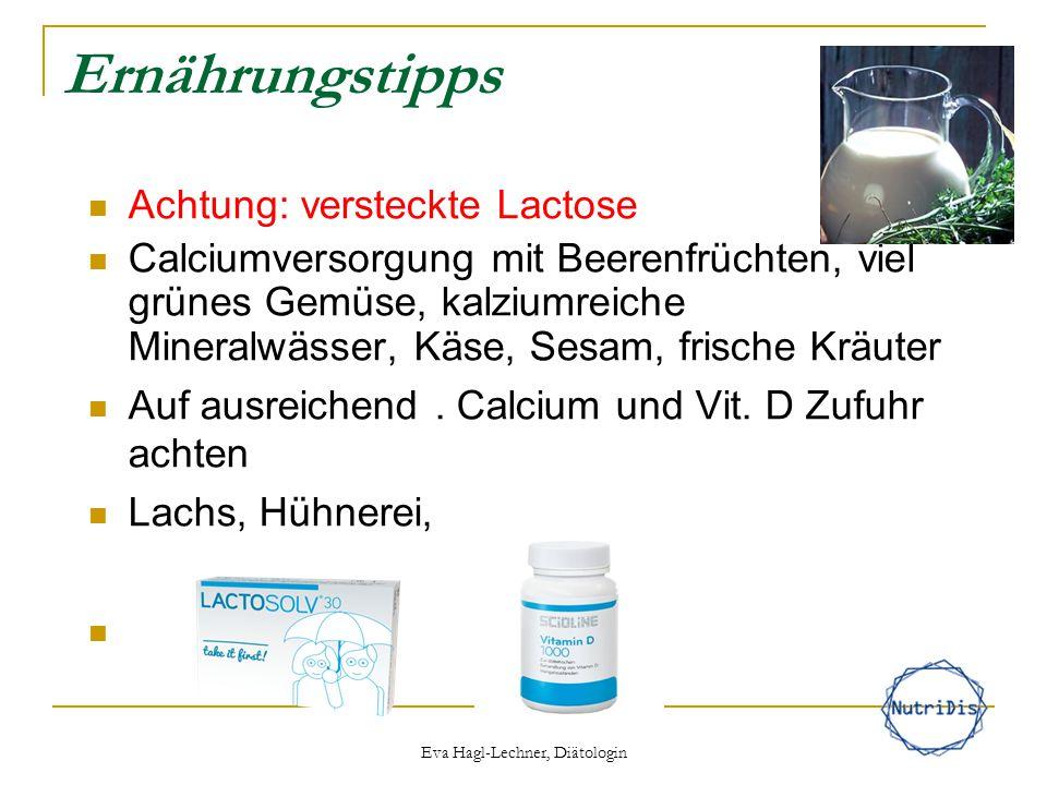 Ernährungstipps Achtung: versteckte Lactose Calciumversorgung mit Beerenfrüchten, viel grünes Gemüse, kalziumreiche Mineralwässer, Käse, Sesam, frisch