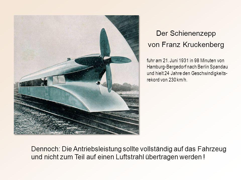 Der Schienenzepp von Franz Kruckenberg Dennoch: Die Antriebsleistung sollte vollständig auf das Fahrzeug und nicht zum Teil auf einen Luftstrahl übertragen werden .