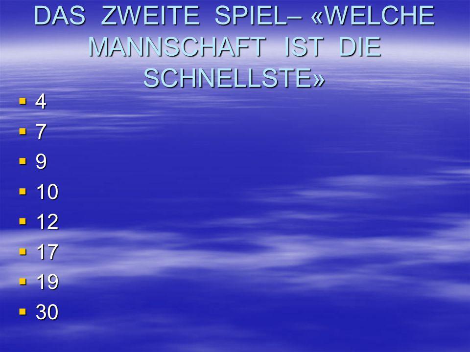 DAS ZWEITE SPIEL– «WELCHE MANNSCHAFT IST DIE SCHNELLSTE» 4444 7777 9999  10  12  17  19  30