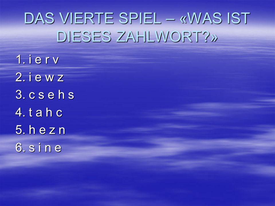 DAS VIERTE SPIEL – «WAS IST DIESES ZAHLWORT?» 1. i e r v 1. i e r v 2. i e w z 2. i e w z 3. c s e h s 3. c s e h s 4. t a h c 4. t a h c 5. h e z n 5