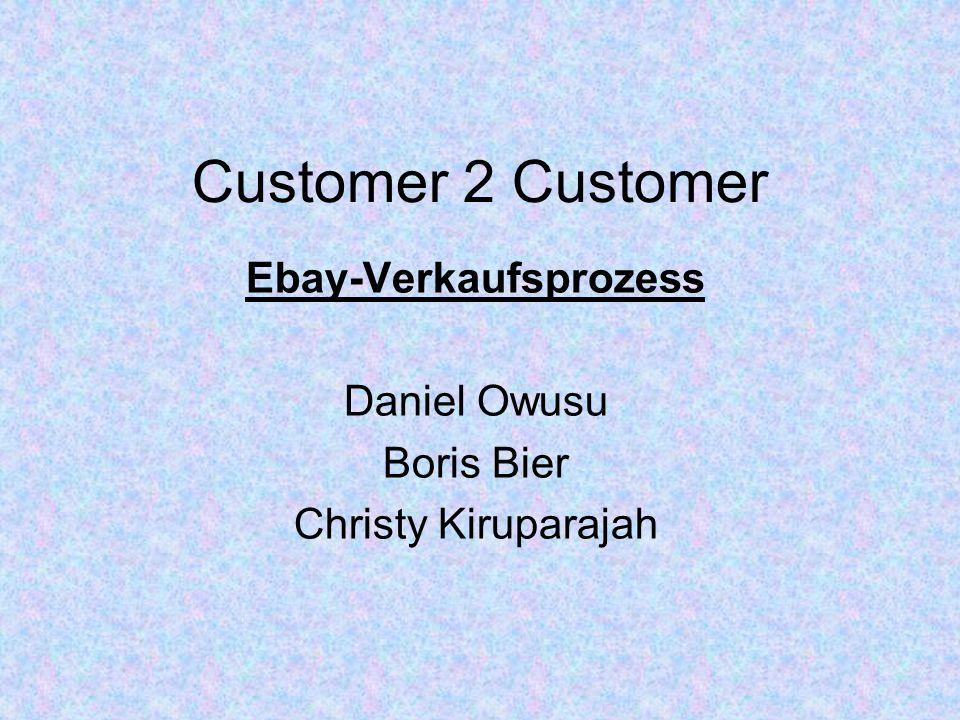 Customer 2 Customer Ebay-Verkaufsprozess Daniel Owusu Boris Bier Christy Kiruparajah