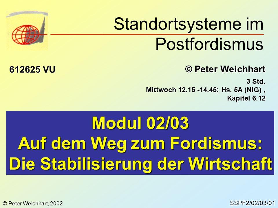 SSPF2/02/03/01 © Peter Weichhart 612625 VU Modul 02/03 Auf dem Weg zum Fordismus: Die Stabilisierung der Wirtschaft 3 Std.