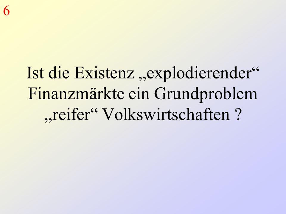 """Ist die Existenz """"explodierender Finanzmärkte ein Grundproblem """"reifer Volkswirtschaften ? 6"""