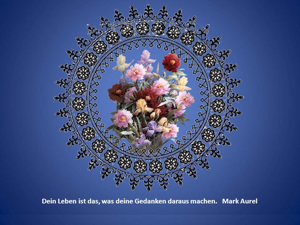 Unser Leben ist das Produkt unserer Gedanken. Mark Aurel