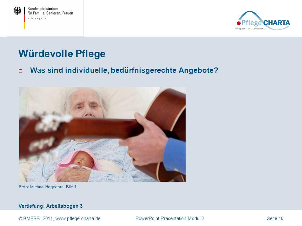 © BMFSFJ 2011, www.pflege-charta.dePowerPoint-Präsentation Modul 2 Vertiefung: Arbeitsbogen 3 Foto: Michael Hagedorn, Bild 1 ▶ Was sind individuelle,