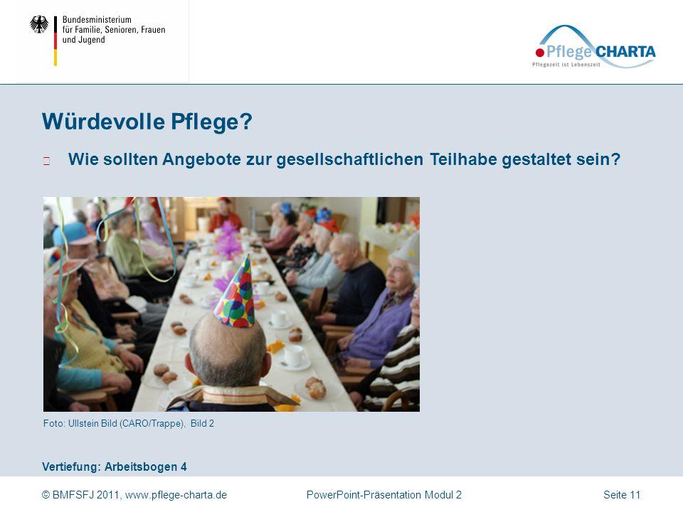 © BMFSFJ 2011, www.pflege-charta.dePowerPoint-Präsentation Modul 2 Vertiefung: Arbeitsbogen 4 Foto: Ullstein Bild (CARO/Trappe), Bild 2 ▶ Wie sollten