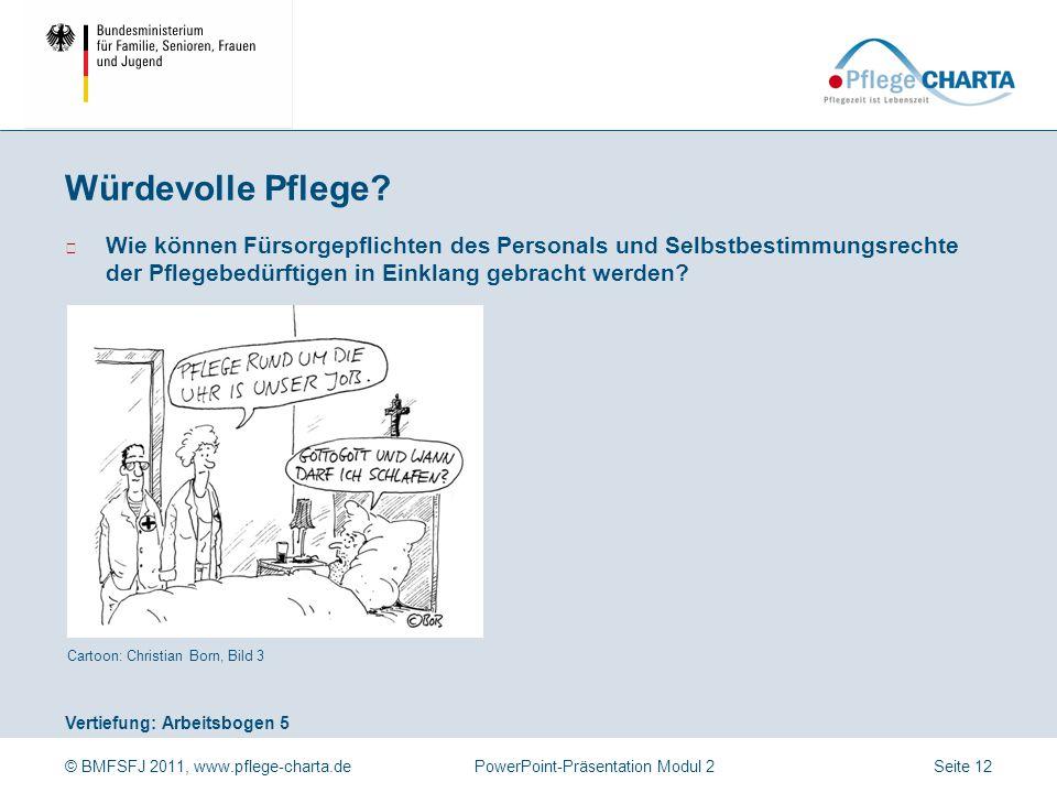 © BMFSFJ 2011, www.pflege-charta.dePowerPoint-Präsentation Modul 2 Vertiefung: Arbeitsbogen 5 Cartoon: Christian Born, Bild 3 ▶ Wie können Fürsorgepfl