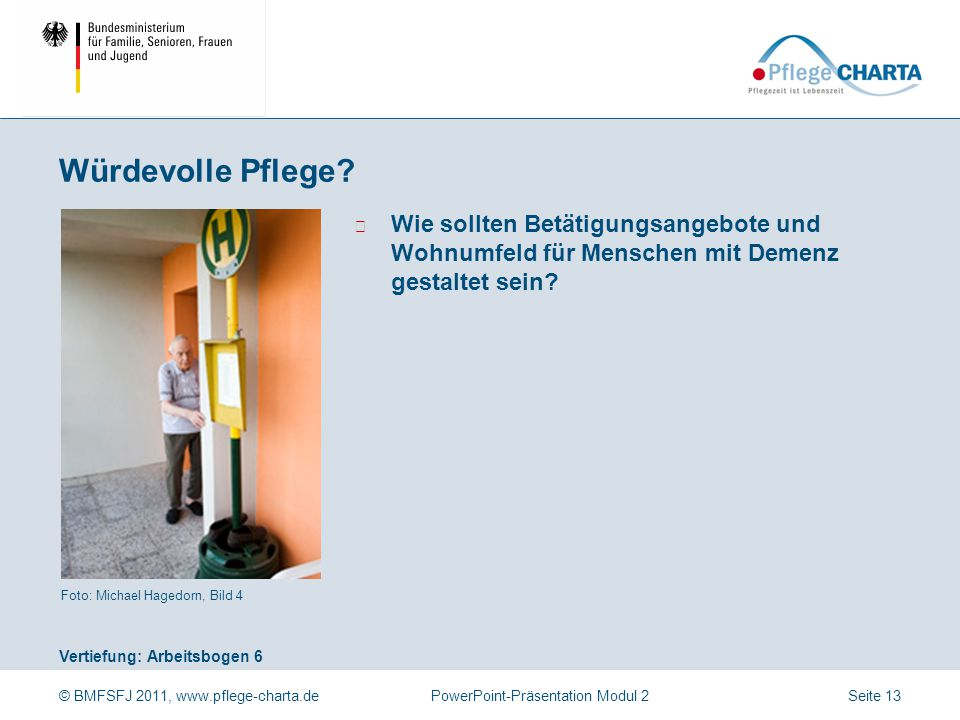 © BMFSFJ 2011, www.pflege-charta.dePowerPoint-Präsentation Modul 2 Vertiefung: Arbeitsbogen 6 Foto: Michael Hagedorn, Bild 4 ▶ Wie sollten Betätigungs
