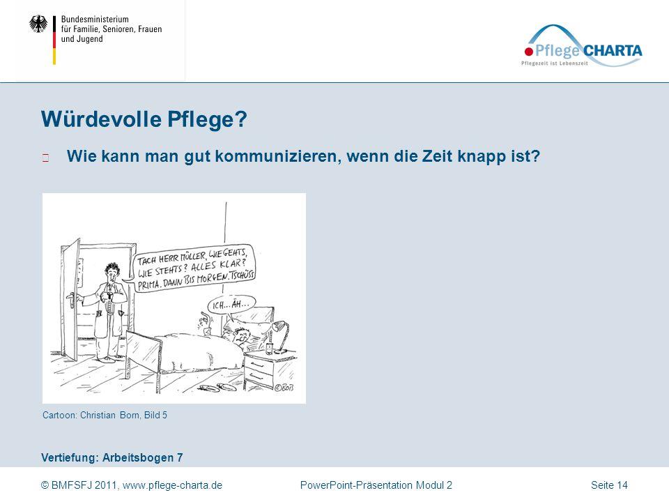 © BMFSFJ 2011, www.pflege-charta.dePowerPoint-Präsentation Modul 2 Vertiefung: Arbeitsbogen 7 Cartoon: Christian Born, Bild 5 ▶ Wie kann man gut kommu