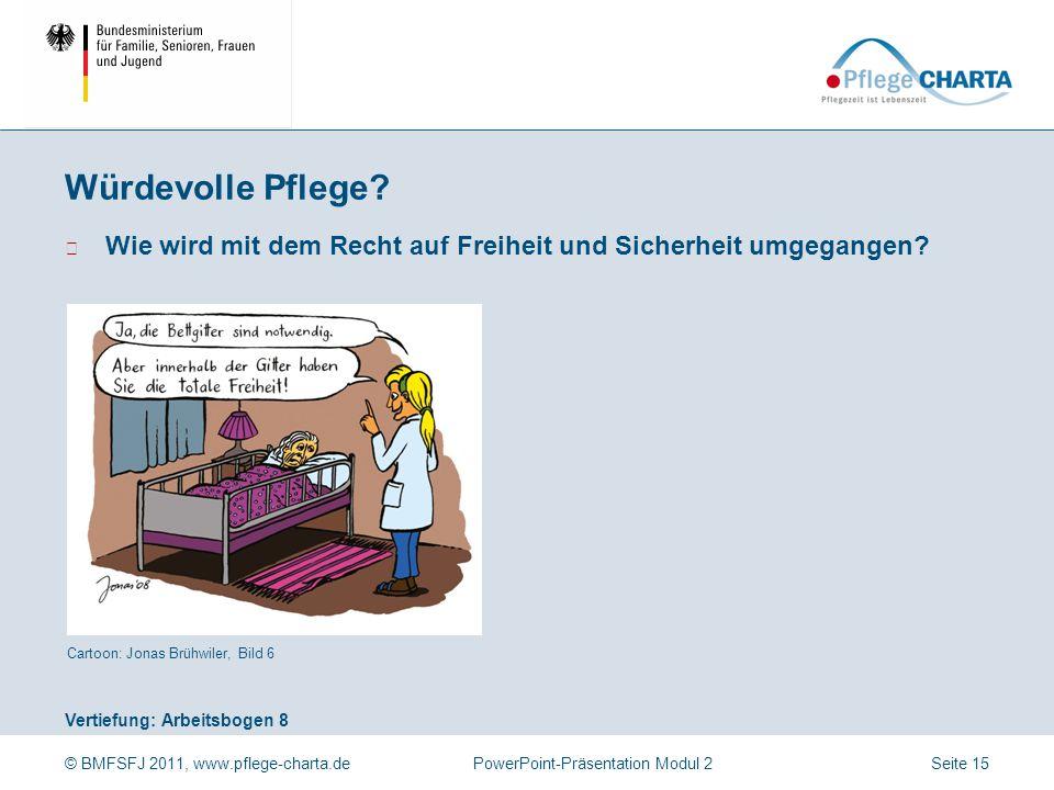 © BMFSFJ 2011, www.pflege-charta.dePowerPoint-Präsentation Modul 2 Vertiefung: Arbeitsbogen 8 Cartoon: Jonas Brühwiler, Bild 6 ▶ Wie wird mit dem Rech