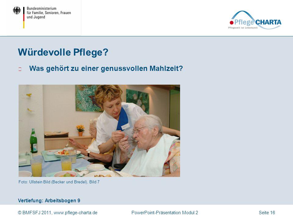 © BMFSFJ 2011, www.pflege-charta.dePowerPoint-Präsentation Modul 2 Vertiefung: Arbeitsbogen 9 Foto: Ullstein Bild (Becker und Bredel), Bild 7 ▶ Was ge