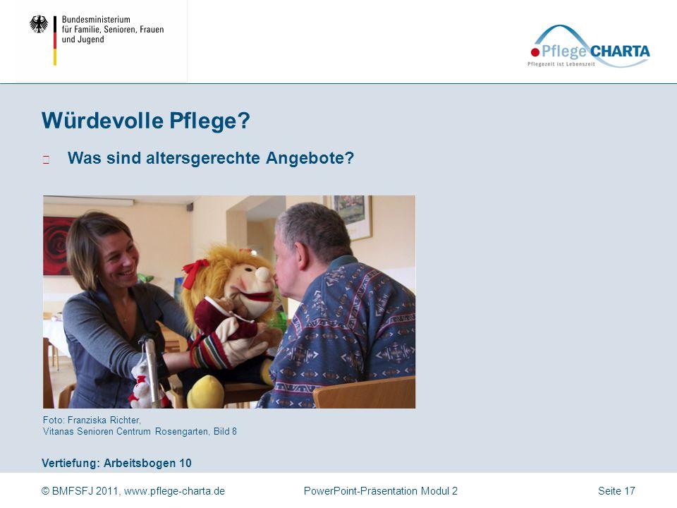 © BMFSFJ 2011, www.pflege-charta.dePowerPoint-Präsentation Modul 2 Vertiefung: Arbeitsbogen 10 Foto: Franziska Richter, Vitanas Senioren Centrum Rosen