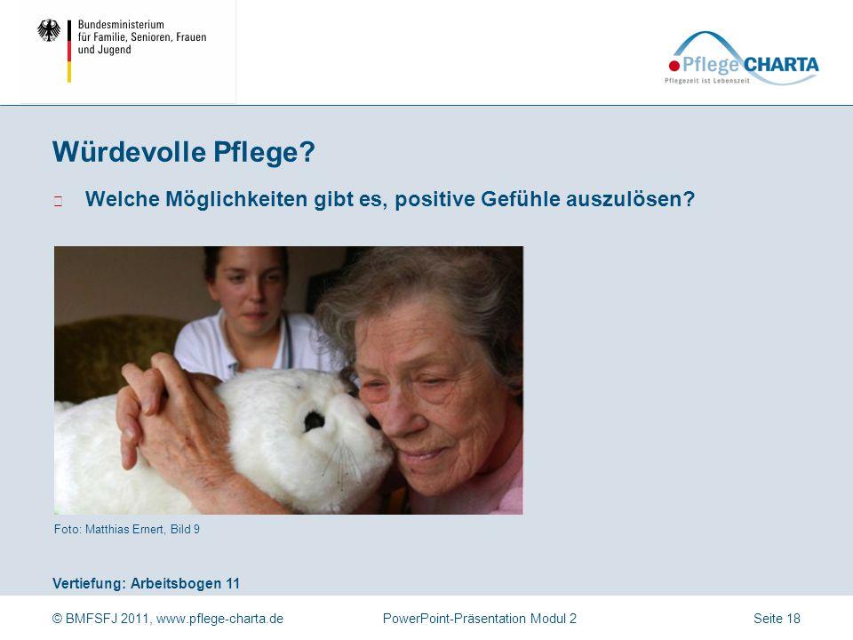 © BMFSFJ 2011, www.pflege-charta.dePowerPoint-Präsentation Modul 2 Vertiefung: Arbeitsbogen 11 Foto: Matthias Ernert, Bild 9 ▶ Welche Möglichkeiten gi