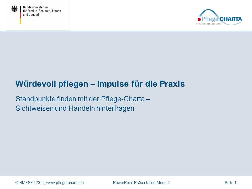 © BMFSFJ 2011, www.pflege-charta.dePowerPoint-Präsentation Modul 2 Standpunkte finden mit der Pflege-Charta – Sichtweisen und Handeln hinterfragen Wür