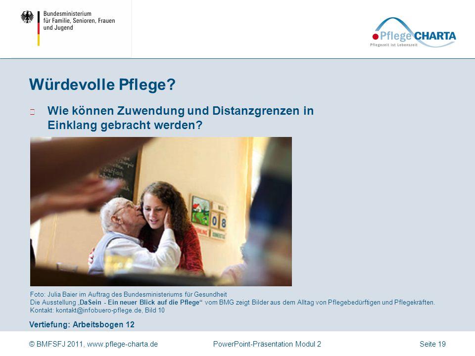 © BMFSFJ 2011, www.pflege-charta.dePowerPoint-Präsentation Modul 2 Vertiefung: Arbeitsbogen 12 Foto: Julia Baier im Auftrag des Bundesministeriums für