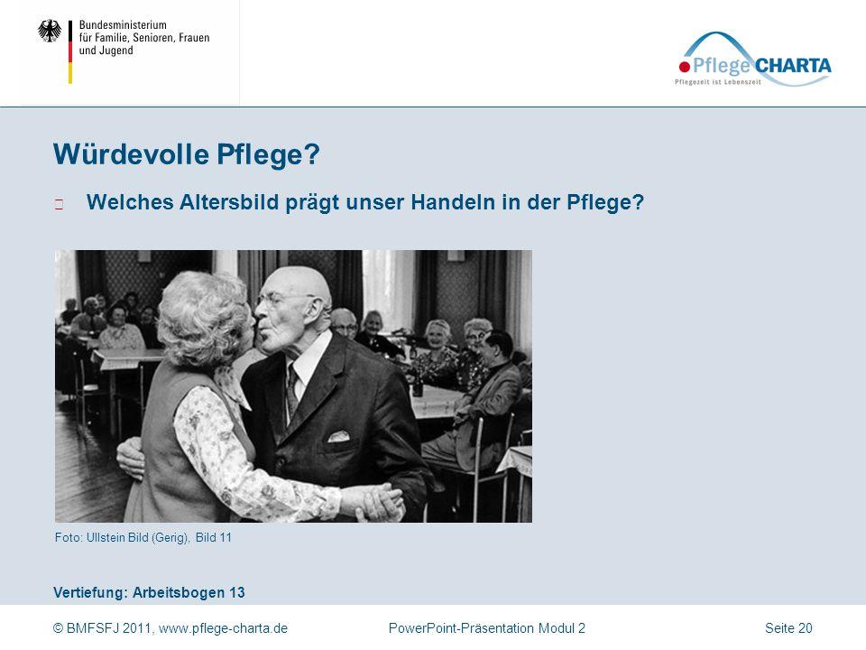 © BMFSFJ 2011, www.pflege-charta.dePowerPoint-Präsentation Modul 2 Vertiefung: Arbeitsbogen 13 Foto: Ullstein Bild (Gerig), Bild 11 ▶ Welches Altersbi