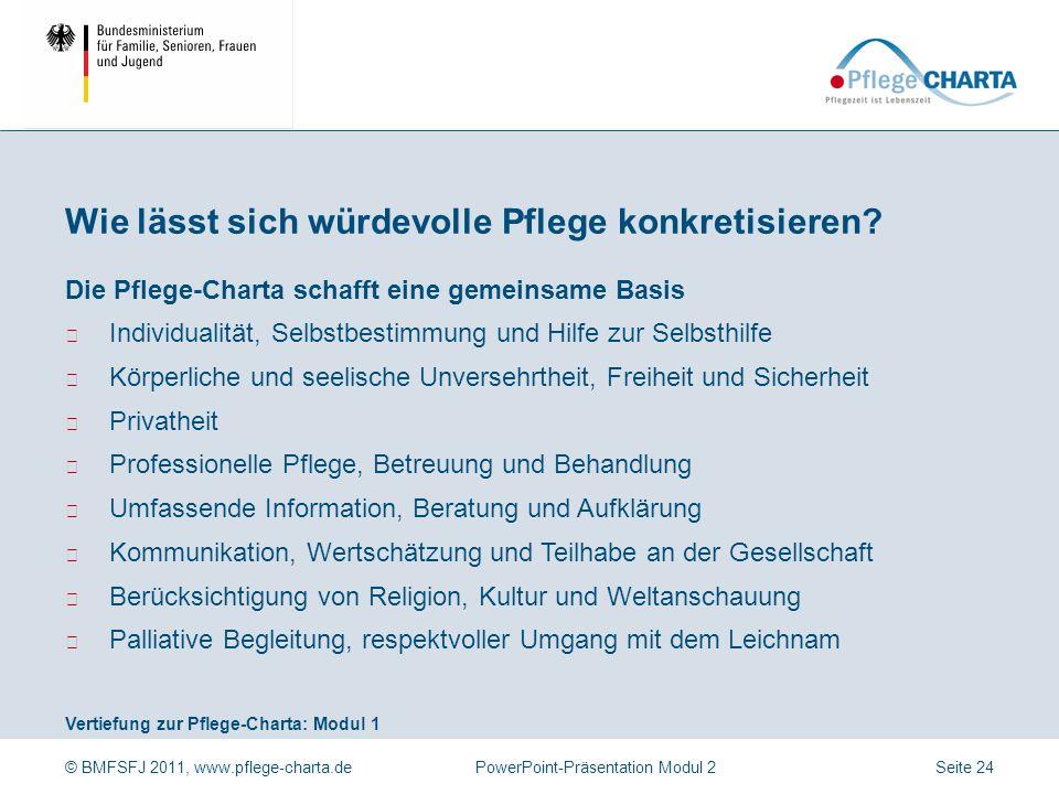 © BMFSFJ 2011, www.pflege-charta.dePowerPoint-Präsentation Modul 2 Vertiefung zur Pflege-Charta: Modul 1 Die Pflege-Charta schafft eine gemeinsame Bas